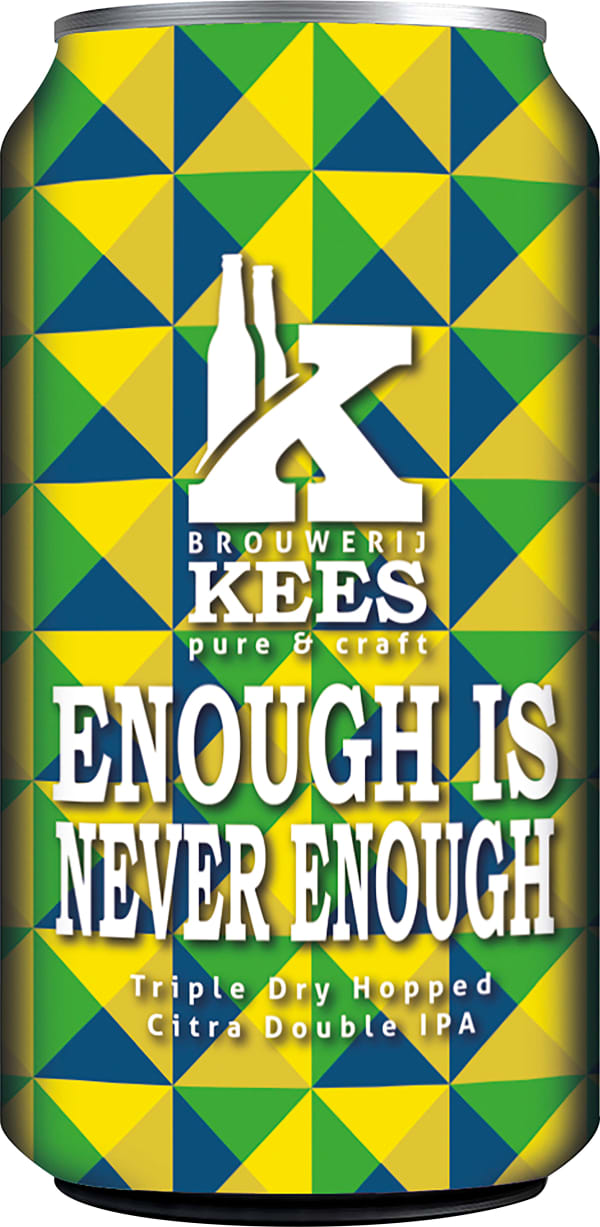 Kees Enough Is Never Enough can